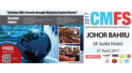 2017 CAPITAL MARKETS AND FINANCIAL SOLUTIONS ROADSHOW - THRIVING SMES GROWTH THROUGH MALAYSIA CAPITAL MARKET (APRIL 27, THUR)