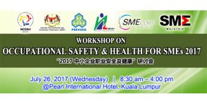 "WORKSHOP ON OCCUPATIONAL SAFETY & HEALTH FOR SMEs 2017 (JULY 26, WED)<br>""2017 中小企业职业安全及健康""研讨会"
