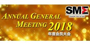 "SMEJS ANNUAL GENERAL MEETING 2018 (MAY 13, SUN)<br>""柔南中小企业公会 ― 2018年度会员大会"""