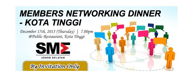 "2015 SMEJS MEMBERS NETWORKING DINNER - KOTA TINGGI [BY INVITATION ONLY] (DEC 17, THUR)<br>""柔南中小企业公会会员交流会 - 哥打丁宜站"""