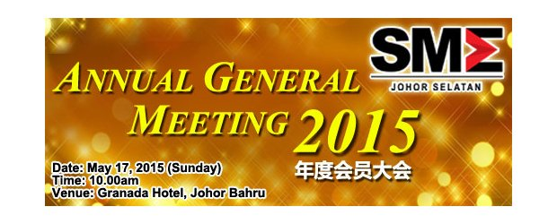 SMEJS ANNUAL GENERAL MEETING 2015 (MAY 17, SUN)<br>柔南中小企业公会 - 2015年度会员大会