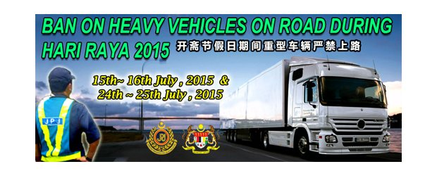 BAN ON HEAVY VEHICLES ON ROAD DURING HARI RAYA 2015<br>开斋节假日期间重型车辆严禁上路