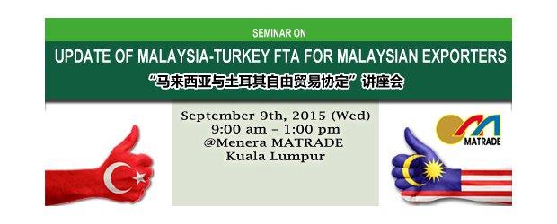 "SEMINAR ON UPDATE OF MALAYSIA-TURKEY FTA FOR MALAYSIAN EXPORTERS (SEPT 9, WED)<br>""马来西亚与土耳其自由贸易协定""讲座会"