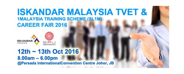 ISKANDAR MALAYSIA TVET & 1MALAYSIA TRAINING SCHEME (SL1M) CAREER FAIR 2016 (OCT 12, WED)<br>马来西亚依斯干达职业教育与一个大马培训计划(SL1M)职业展2016