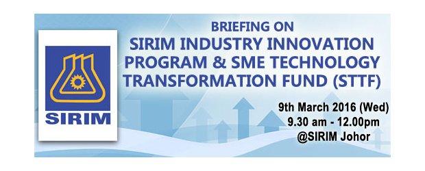"BRIEFING ON SIRIM INDUSTRY INNOVATION PROGRAM & SME TECHNOLOGY TRANSFORMATION FUND (STTF) (MAR 9, WED)<br>""SIRIM企业创新计划暨中小企业科技转型基金(STTF)""座谈会"