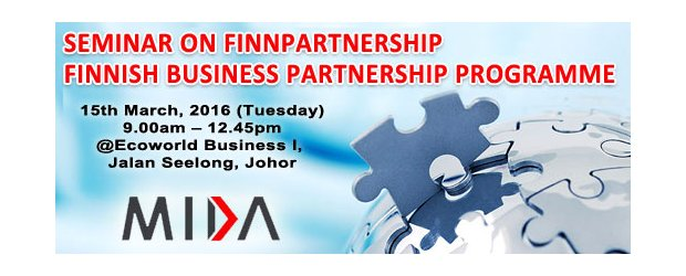 "MIDA: SEMINAR ON FINNPARTNERSHIP - FINNISH BUSINESS PARTNERSHIP PROGRAMME (MAR 15, TUE)<br>马来西亚工业促进局(MIDA)""苏兰招商引资合作项目"" 座谈会"