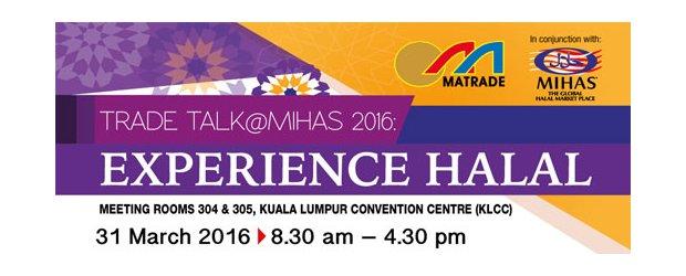TRADE TALK@MIHAS 2016 EXPERIENCE HALAL (MAR 31, THUR)<br>贸易洽谈会@ MIHAS 2016:了解清真