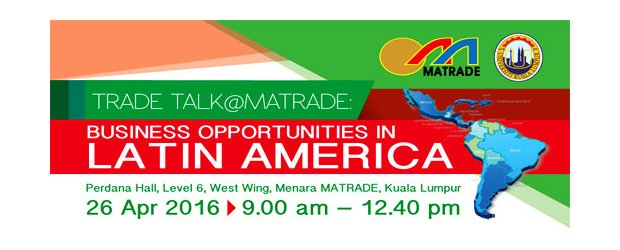 "TRADE TALK@MATRADE - BUSINESS OPPORTUNITIES IN LATIN AMERICA (APR 26, TUE)<br>""在拉丁美洲的商业机会""座谈会"