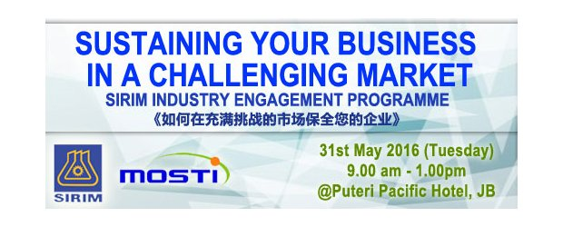"SUSTAINING YOUR BUSINESS IN A CHALLENGING MARKET - SIRIM INDUSTRY ENGAGEMENT PROGRAMME (MAY 31, TUE)<br>""如何在充满挑战的市场保全您的企业""座谈会"