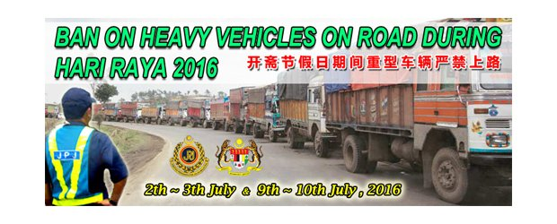 BAN ON HEAVY VEHICLES ON ROAD DURING HARI RAYA 2016<br>开斋节假日期间重型车辆严禁上路