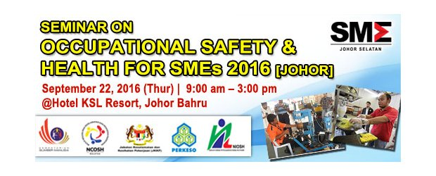 "SEMINAR ON OCCUPATIONAL SAFETY & HEALTH FOR SMEs 2016 [JOHOR] (SEPT 22, TUHR)<br>""2016 中小企业职业安全及健康""研讨会【柔佛】"