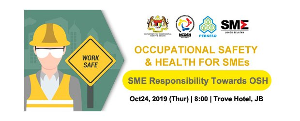 "Seminar On Occupational Safety & Health For SMEs 2019 [JOHOR]  <br>""2019 中小企业职业安全及健康""研讨会"